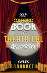 Favourite Theatre Books - The Oxford Book of Theatrical Anecdotes by Gyles Brandreth