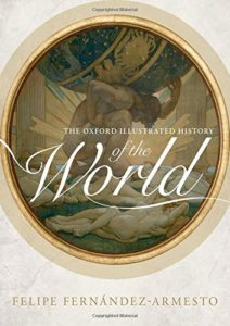 The best books on Global History - The Oxford Illustrated History of the World by Felipe Fernández-Armesto