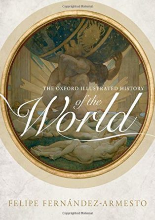 The Oxford Illustrated History of the World by Felipe Fernández-Armesto