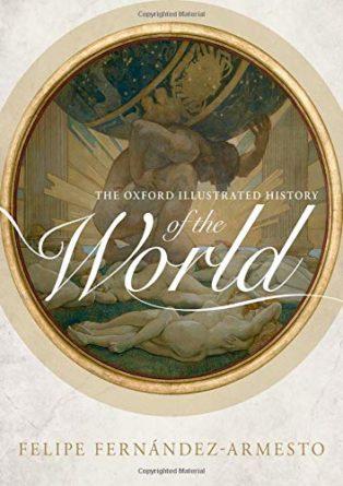 The Oxford Illustrated History of the World Felipe Fernandez-Armesto (editor)