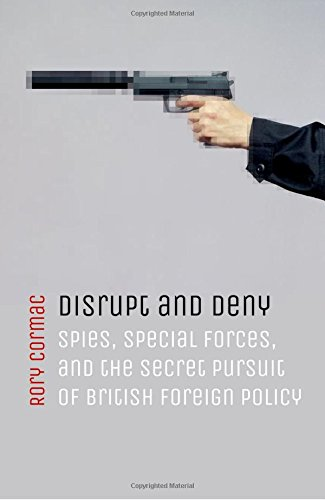 The best books on Covert Action - Disrupt and Deny: Spies, Special Forces, and the Secret Pursuit of British Foreign Policy by Rory Cormac