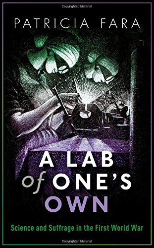 The Best Science Books of 2018 - A Lab of One's Own: Science and Suffrage in the First World War by Patricia Fara