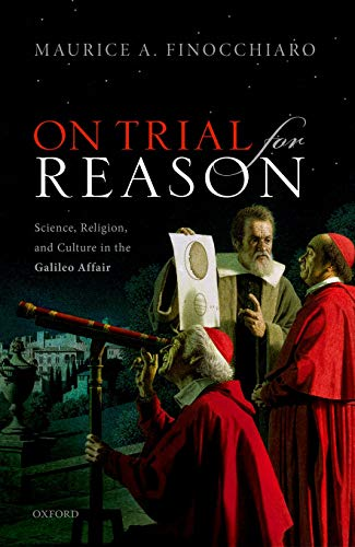 On Trial for Reason: Science, Religion, and Culture in the Galileo Affair by Maurice A. Finocchiaro