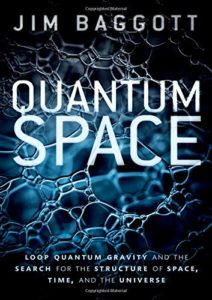 Jim Baggott on Writing about Physics - Quantum Space: Loop Quantum Gravity and the Search for the Structure of Space, Time, and the Universe by Jim Baggott