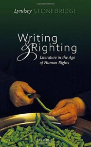 The best books on Human Rights and Literature - Writing and Righting: Literature in the Age of Human Rights by Lyndsey Stonebridge