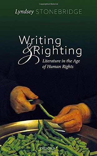 Writing and Righting: Literature in the Age of Human Rights by Lyndsey Stonebridge