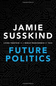The best books on The Best Books on the Future of Work - Future Politics: Living Together in a World Transformed by Tech by Jamie Susskind