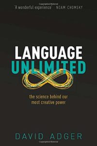 The best books on Linguistics - Language Unlimited: The Science Behind Our Most Creative Power by David Adger