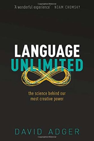 Language Unlimited: The Science Behind Our Most Creative Power by David Adger