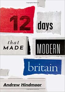 The best books on Modern British History - Twelve Days that Made Modern Britain by Andrew Hindmoor