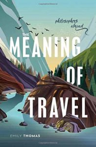 The Best Philosophy Books of 2020 - The Meaning of Travel: Philosophers Abroad by Emily Thomas