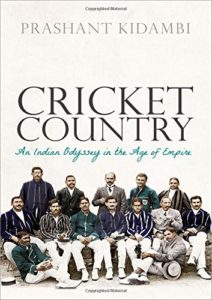 The best books on Indian Cricket - Cricket Country: An Indian Odyssey in the Age of Empire by Prashant Kidambi