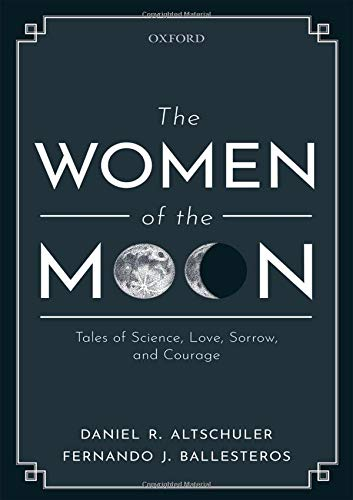 The Women of the Moon: Tales of Science, Love, Sorrow and Courage by Daniel Altschuler & Fernando Ballesteros