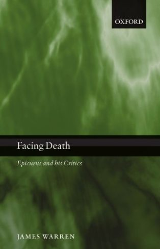 Facing Death: Epicurus and His Critics by James Warren