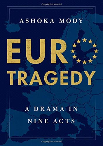 Euro Tragedy: A Drama in Nine Acts by Ashoka Mody