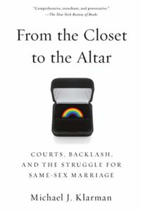 The best books on The Supreme Court of the United States - From the Closet to the Altar: Courts, Backlash, And The Struggle For Same-Sex Marriage by Michael Klarman
