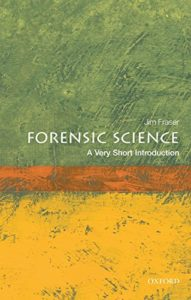 The best books on Forensic Science - Forensic Science: A Very Short Introduction by Jim Fraser