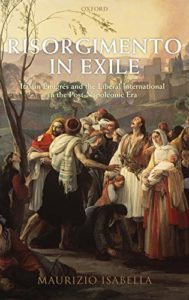 The best books on Italy's Risorgimento - Risorgimento in Exile: Italian Emigrés and the Liberal International in the Post-Napoleonic Era by Maurizio Isabella