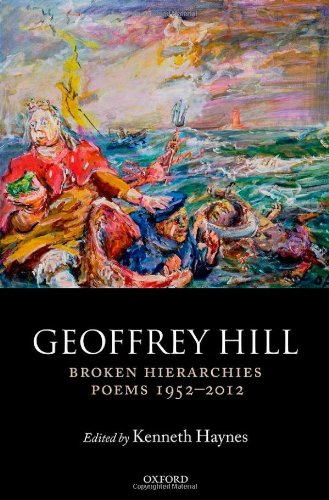 Broken Hierarchies: Poems 1952-2012 by Geoffrey Hill