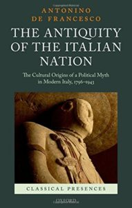 The best books on Italy's Risorgimento - The Antiquity of the Italian Nation: The Cultural Origins of Political Myth in Modern Italy by Antonino De Francisco