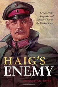 The best books on World War I - Haig's Enemy: Crown Prince Rupprecht and Germany's War on the Western Front by Jonathan Boff