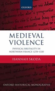 The best books on The Middle Ages - Medieval Violence: Physical Brutality in Northern France, 1270-1330 by Hannah Skoda
