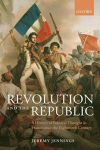 The best books on The Age of Revolution - Revolution and the Republic: A History of Political Thought in France Since the Eighteenth Century by Jeremy Jennings