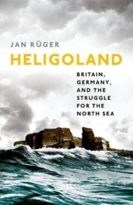 The Best History Books: the 2018 Wolfson Prize shortlist - Heligoland: Britain, Germany, and the Struggle for the North Sea by Jan Rüger