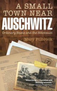 The best books on Auschwitz - A Small Town Near Auschwitz: Ordinary Nazis And The Holocaust by Mary Fulbrook