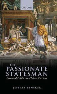 "The best books on Leadership (from Ancient Greece and Rome) - The Passionate Statesman: Eros and Politics in Plutarch's ""Lives"" by Jeffrey Beneker"
