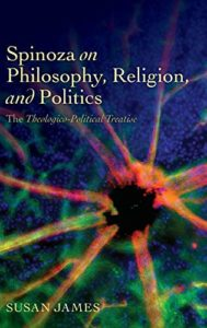 The best books on Spinoza - Spinoza on Philosophy, Religion, and Politics: The Theologico-Political Treatise by Susan James