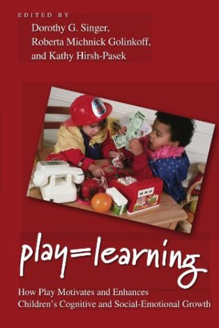 Play = Learning: How Play Motivates and Enhances Children's Cognitive and Social-Emotional Growth by Dorothy Singer