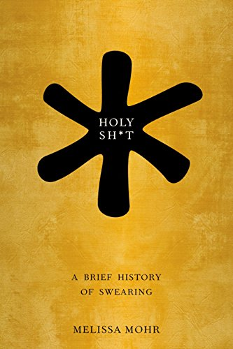 The best books on Swearing - Holy Sh*t: A Brief History of Swearing by Melissa Mohr