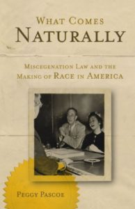 The best books on White Supremacy - What Comes Naturally: Miscegenation Law and the Making of Race in America by Peggy Pascoe