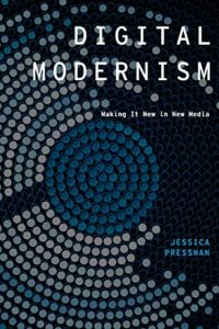 The Best Electronic Literature - Digital Modernism: Making It New in New Media by Jessica Pressman