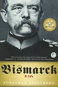 The best books on Nineteenth Century Germany - Bismarck: A Life by Jonathan Steinberg