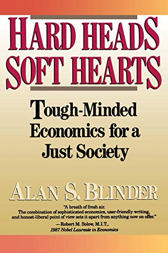 Hard Head, Soft Hearts: Tough-minded Economics for a Just Society by Alan S Blinder