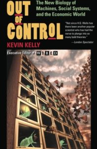 Out of Control: The New Biology of Machines, Social Systems, & the Economic World by Kevin Kelly