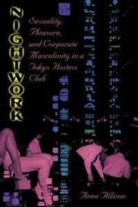 The best books on Japan - Nightwork: Sexuality, Pleasure and Corporate Masculinity in a Tokyo Hostess Club by Anne Allison