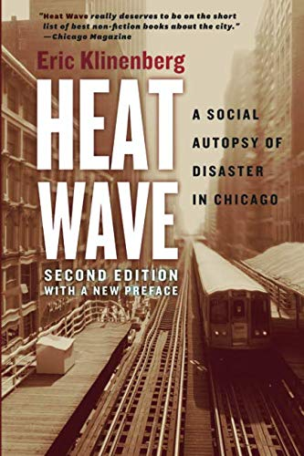 Heat Wave: A Social Autopsy of Disaster in Chicago by Eric Klinenberg