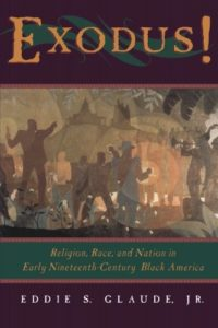 African American History Books - Exodus: Religion, Race and Nation in Early Nineteenth-Century Black America by Eddie S Glaude Jr
