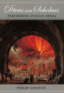 The best books on Verdi - Divas and Scholars: Performing Italian Opera by Philip Gossett