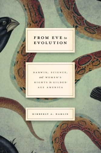 The best books on Scientific Differences between Women and Men - Eve to Evolution: Darwin, Science, and Women's Rights in Gilded Age America by Kimberly Hamlin