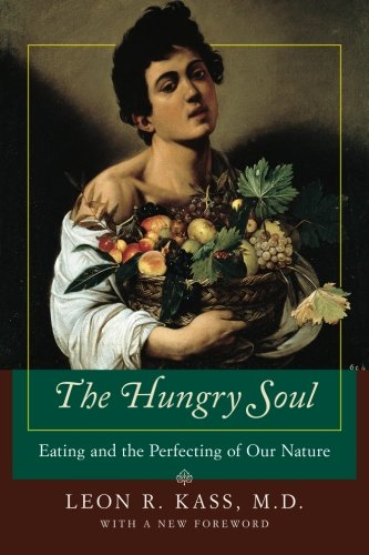 The best books on Food Psychology - The Hungry Soul: Eating and the Perfecting of Our Nature by Leon R Kass