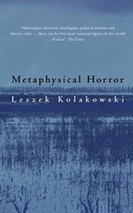 The best books on Philosophy for Teens - Metaphysical Horror Leszek Kolakowski (trans. by Agnieszka Kolakowska)