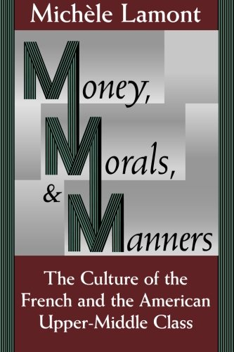 Michèle Lamont on The Sociology of Inequality - Money, Morals, and Manners: The Culture of the French and the American Upper-Middle Class by Michèle Lamont