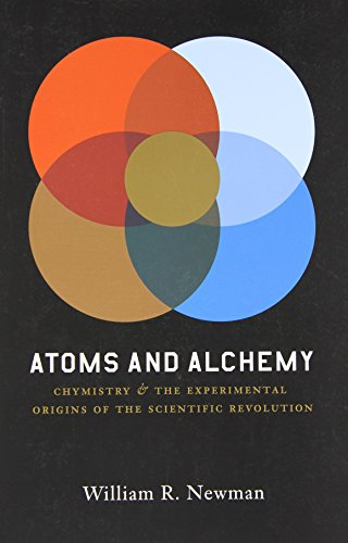 The best books on The History of Philosophy - Atoms and Alchemy: Chymistry and the Experimental Origins of the Scientific Revolution by William Newman