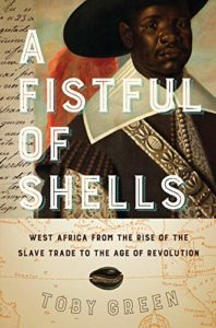 Best Books of 2019 on Global Cultural Understanding - A Fistful of Shells: West Africa from the Rise of the Slave Trade to the Age of Revolution by Toby Green
