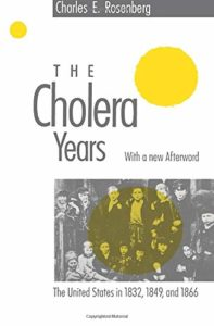 Books on Living Through an Epidemic - The Cholera Years: The United States in 1832, 1849, and 1866 by Charles E Rosenberg