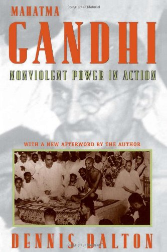 Mahatma Gandhi: Nonviolent Power in Action by Dennis Dalton